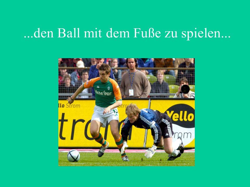 ...den Ball mit dem Fuße zu spielen...