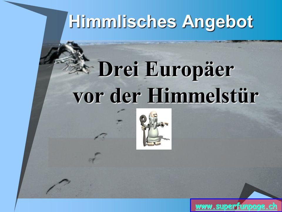 www.superfunpage.ch Himmlisches Angebot Drei Europäer vor der Himmelstür