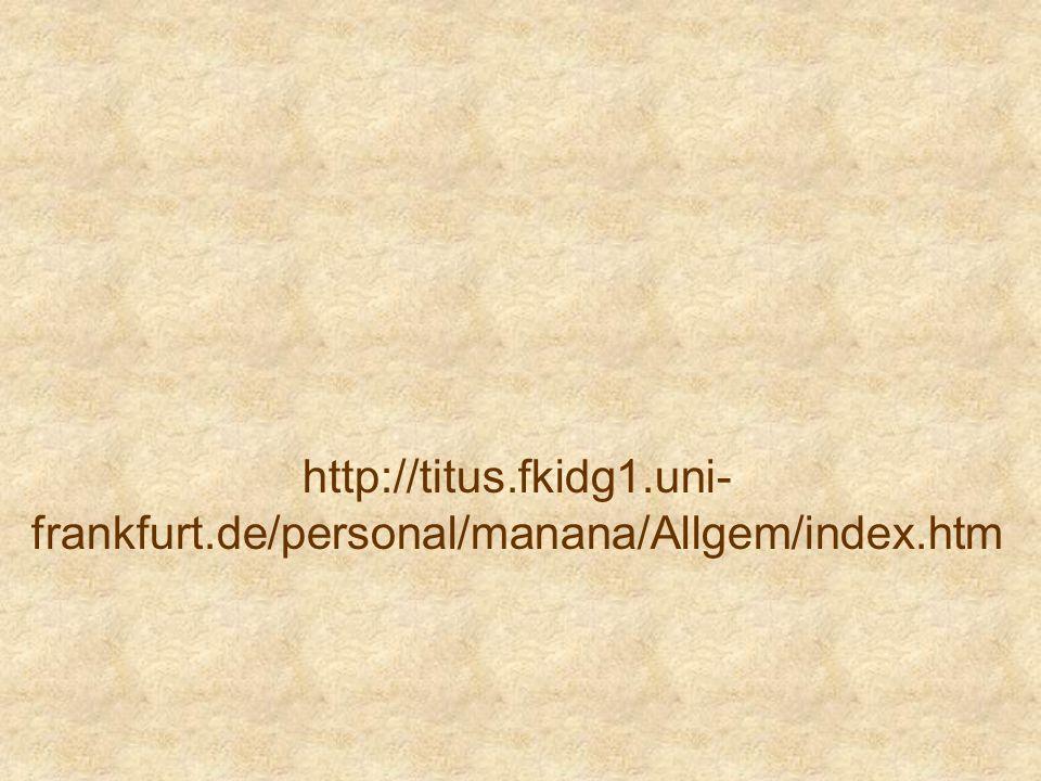 http://titus.fkidg1.uni- frankfurt.de/personal/manana/Allgem/index.htm