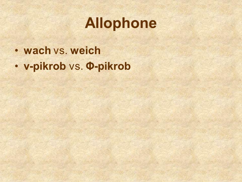 Allophone wach vs. weich v-pikrob vs. Φ-pikrob