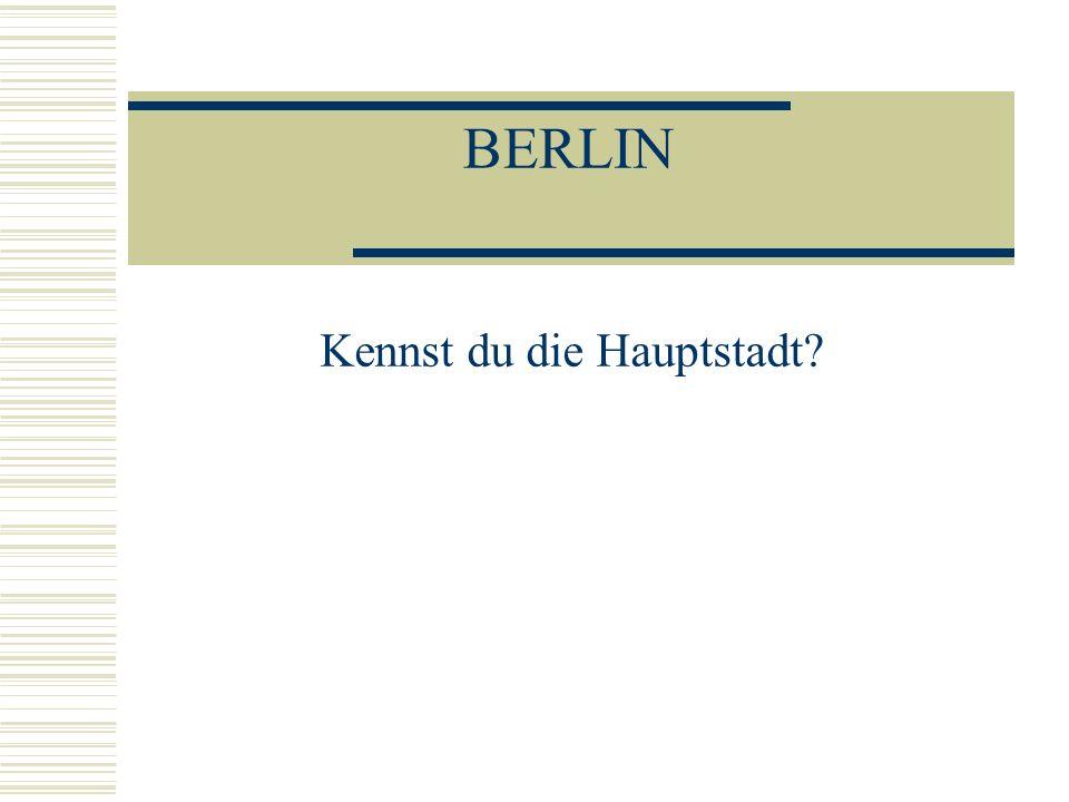 BERLIN Kennst du die Hauptstadt?