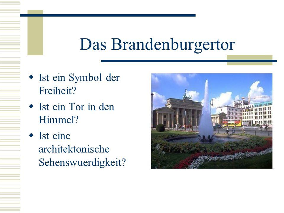 Das Brandenburgertor Ist ein Symbol der Freiheit? Ist ein Tor in den Himmel? Ist eine architektonische Sehenswuerdigkeit?
