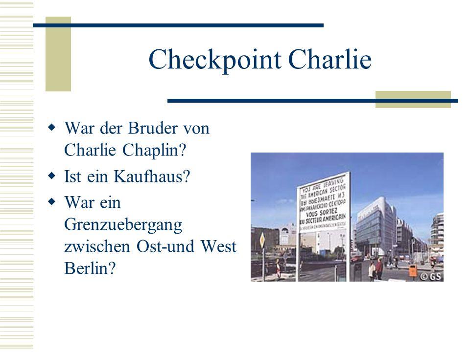 Checkpoint Charlie War der Bruder von Charlie Chaplin? Ist ein Kaufhaus? War ein Grenzuebergang zwischen Ost-und West Berlin?