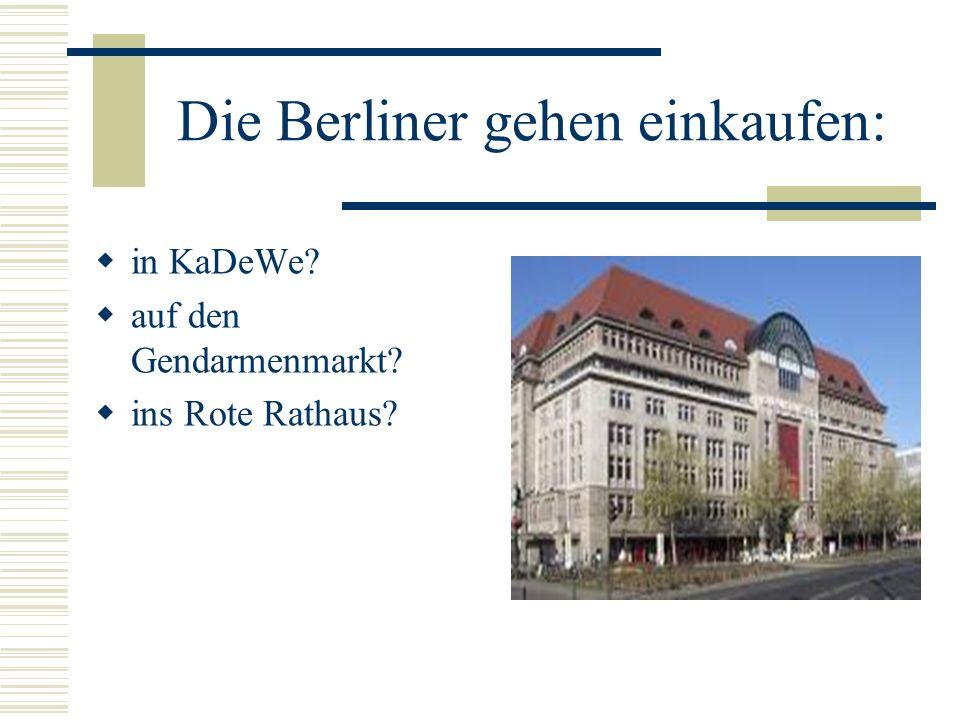 Die Berliner gehen einkaufen: in KaDeWe? auf den Gendarmenmarkt? ins Rote Rathaus?