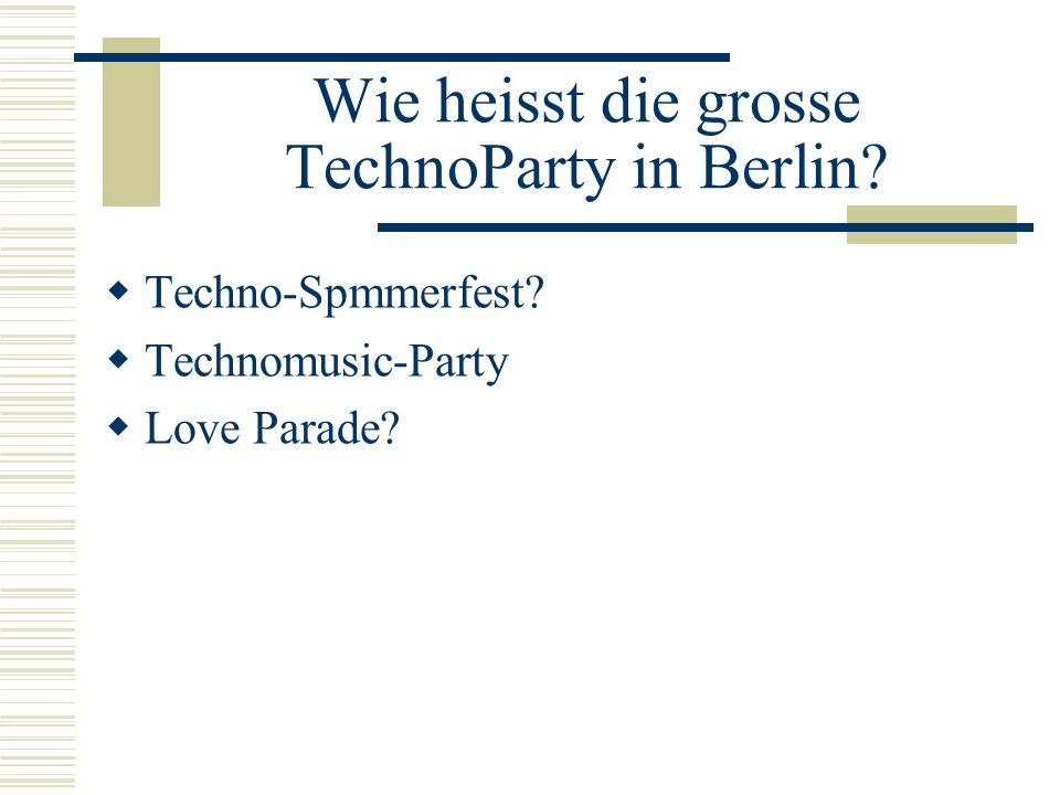 Wie heisst die grosse TechnoParty in Berlin? Techno-Spmmerfest? Technomusic-Party Love Parade?