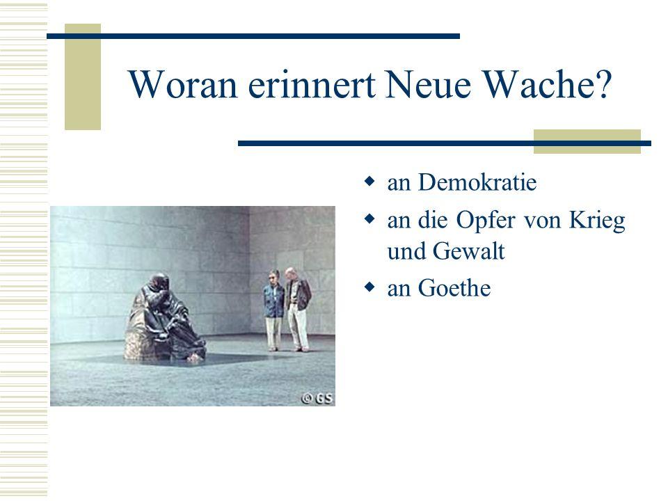 Woran erinnert Neue Wache? an Demokratie an die Opfer von Krieg und Gewalt an Goethe