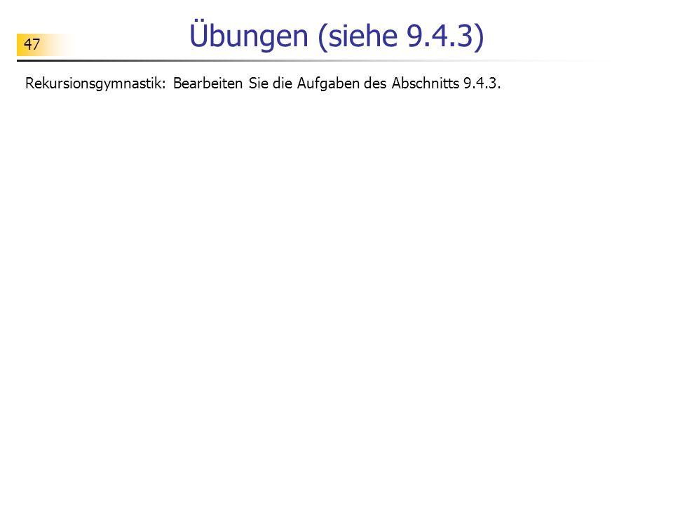 47 Übungen (siehe 9.4.3) Rekursionsgymnastik: Bearbeiten Sie die Aufgaben des Abschnitts 9.4.3.