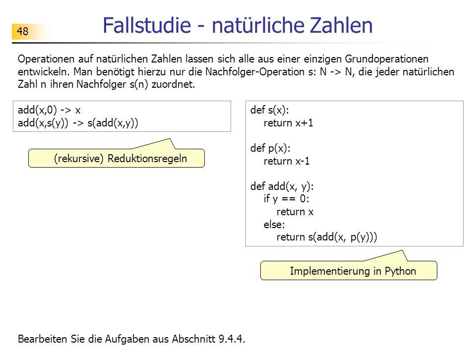 48 Fallstudie - natürliche Zahlen Operationen auf natürlichen Zahlen lassen sich alle aus einer einzigen Grundoperationen entwickeln.
