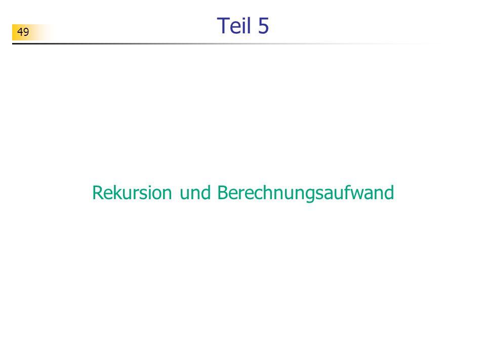 49 Teil 5 Rekursion und Berechnungsaufwand