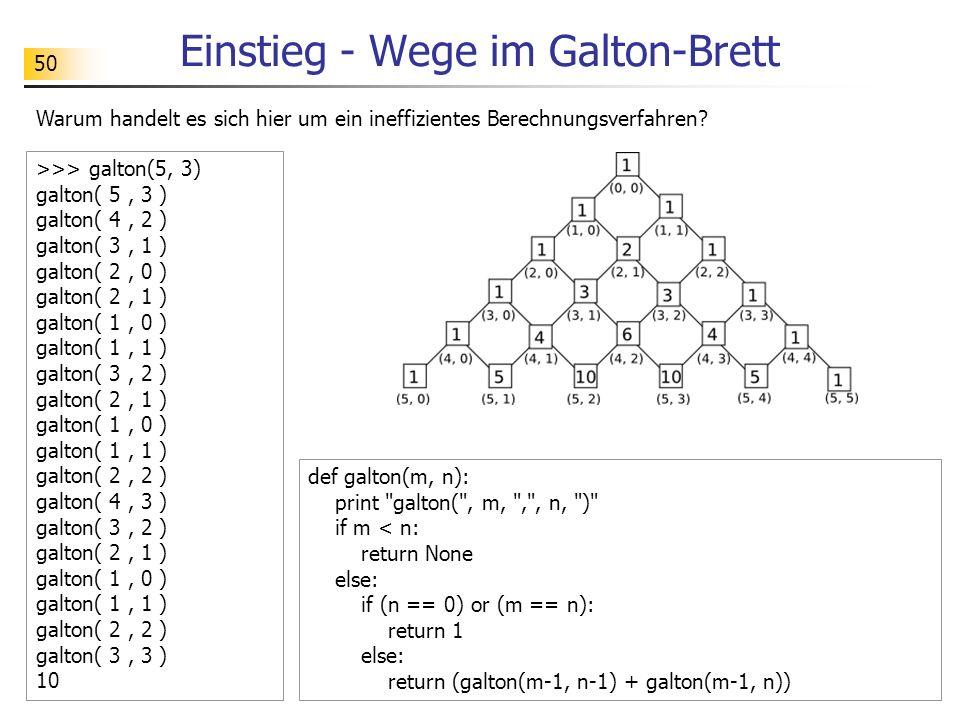 50 Einstieg - Wege im Galton-Brett Warum handelt es sich hier um ein ineffizientes Berechnungsverfahren.