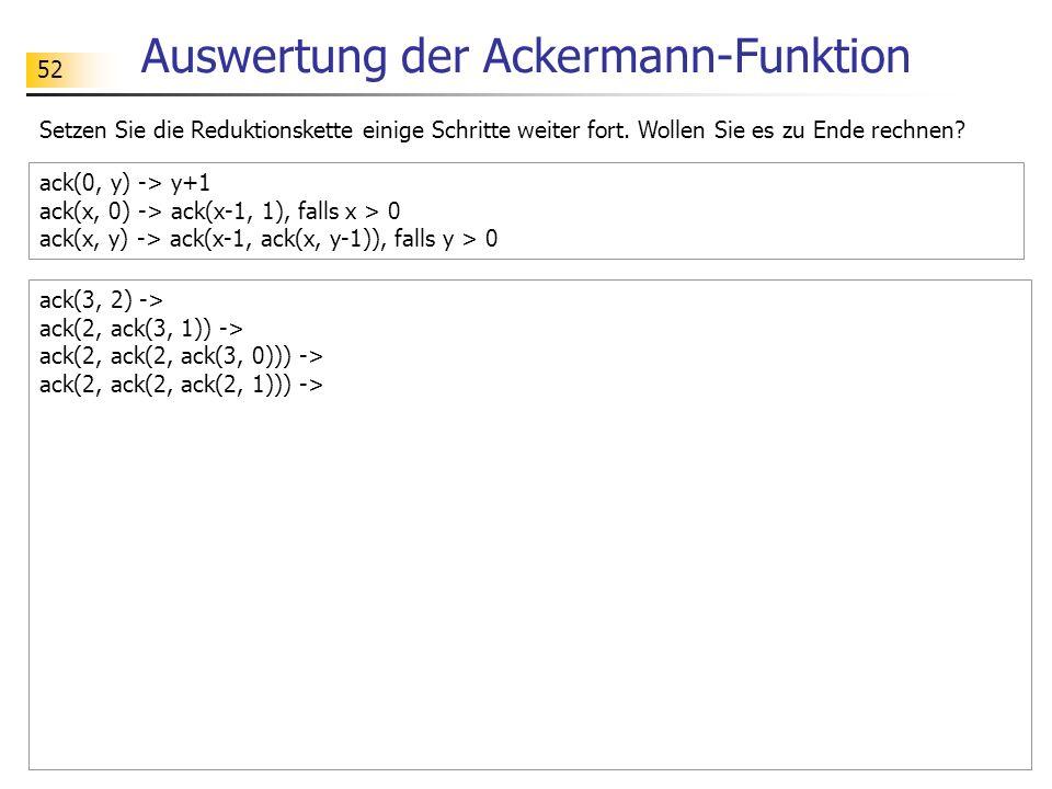 52 Auswertung der Ackermann-Funktion Setzen Sie die Reduktionskette einige Schritte weiter fort.