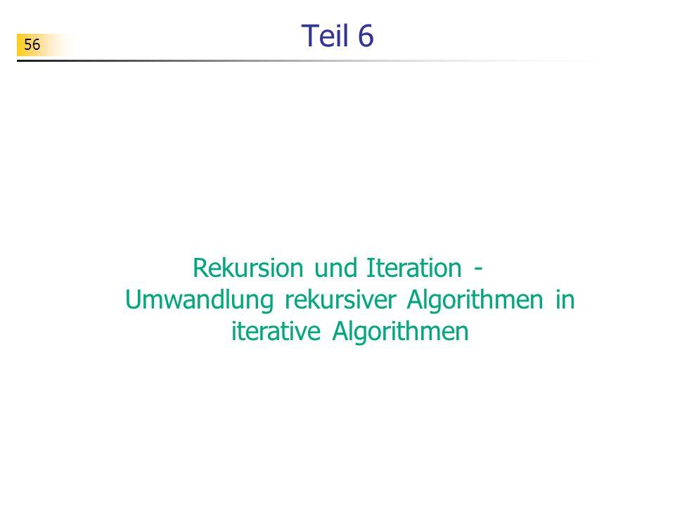 56 Teil 6 Rekursion und Iteration - Umwandlung rekursiver Algorithmen in iterative Algorithmen