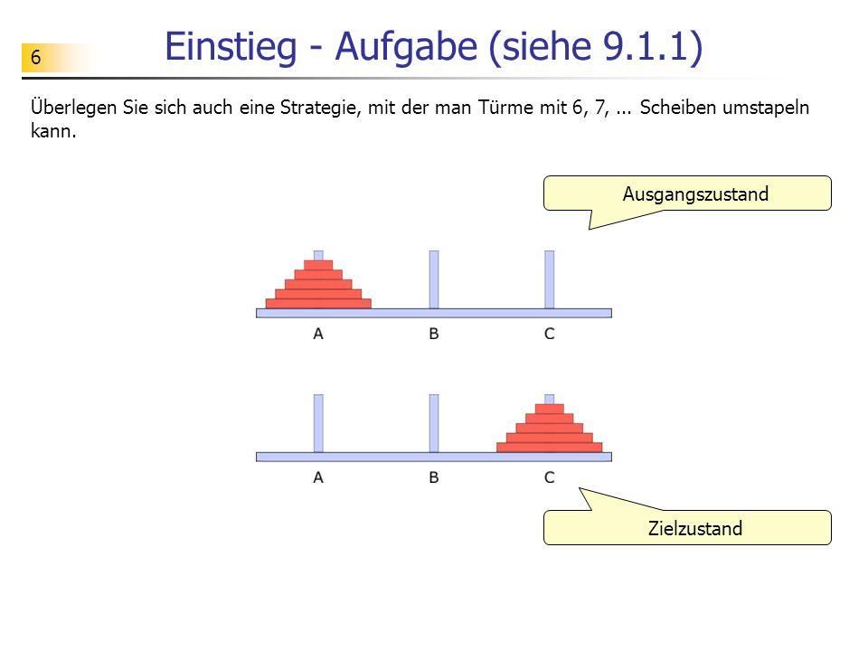 6 Einstieg - Aufgabe (siehe 9.1.1) Ausgangszustand Überlegen Sie sich auch eine Strategie, mit der man Türme mit 6, 7,...