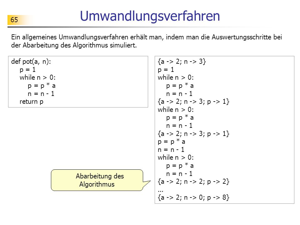 65 Umwandlungsverfahren Ein allgemeines Umwandlungsverfahren erhält man, indem man die Auswertungsschritte bei der Abarbeitung des Algorithmus simuliert.