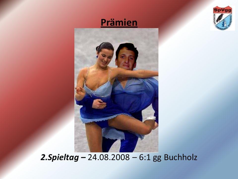 Prämien 2.Spieltag – 24.08.2008 – 6:1 gg Buchholz