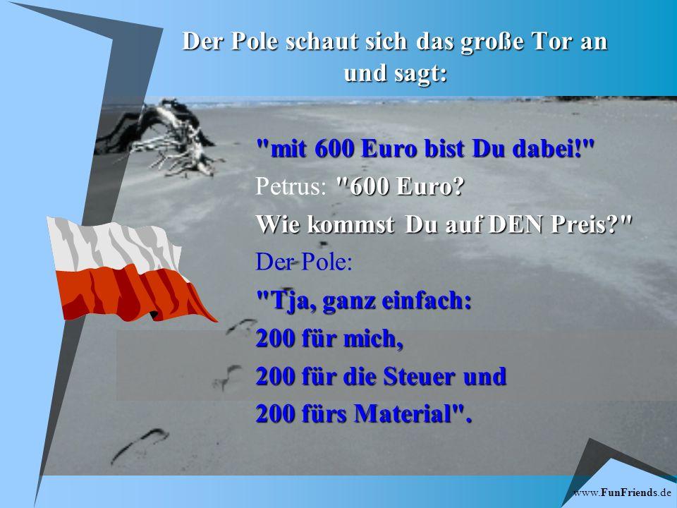 www.FunFriends.de Stehen drei Schlosser vor der Himmelstür: o Ein Pole, o ein Italiener o und ein Deutscher.