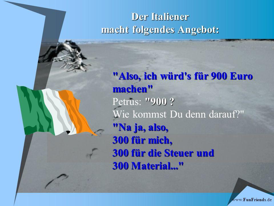 www.FunFriends.de Der Pole schaut sich das große Tor an und sagt: mit 600 Euro bist Du dabei! 600 Euro.