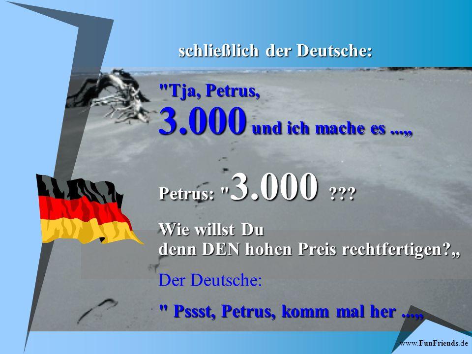 www.FunFriends.de Der Italiener macht folgendes Angebot: Also, ich würd s für 900 Euro machen 900 .