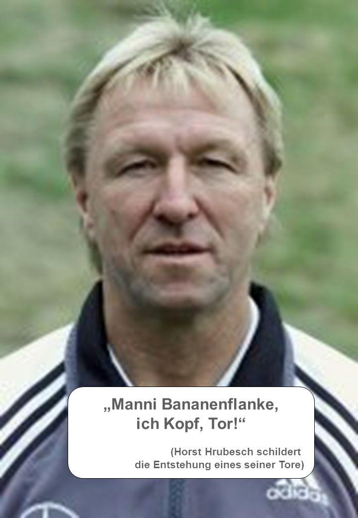 Manni Bananenflanke, ich Kopf, Tor! (Horst Hrubesch schildert die Entstehung eines seiner Tore)