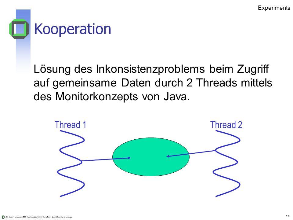 © 2007 Universität Karlsruhe(TH), System Architecture Group 13 Lösung des Inkonsistenzproblems beim Zugriff auf gemeinsame Daten durch 2 Threads mitte