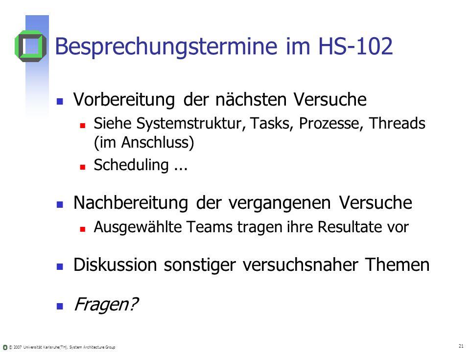 © 2007 Universität Karlsruhe(TH), System Architecture Group 21 Besprechungstermine im HS-102 Vorbereitung der nächsten Versuche Siehe Systemstruktur,