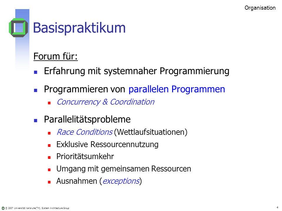 © 2007 Universität Karlsruhe(TH), System Architecture Group 4 Basispraktikum Forum für: Erfahrung mit systemnaher Programmierung Programmieren von par