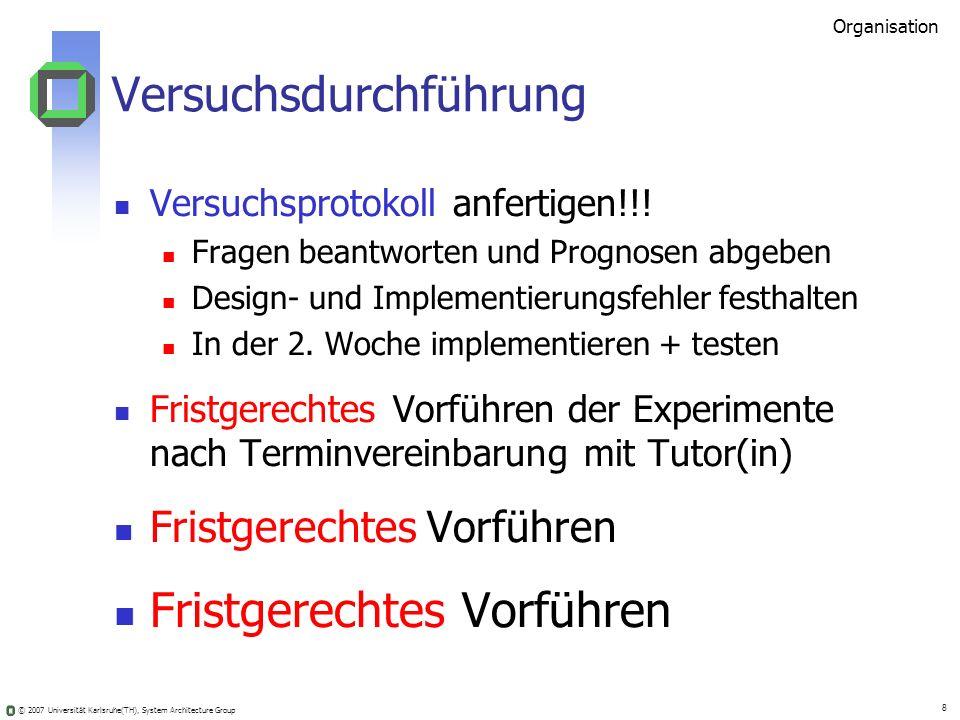 © 2007 Universität Karlsruhe(TH), System Architecture Group 8 Versuchsdurchführung Versuchsprotokoll anfertigen!!! Fragen beantworten und Prognosen ab