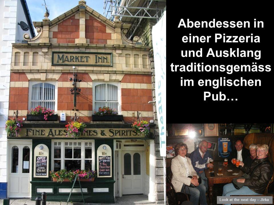 Abendessen in einer Pizzeria und Ausklang traditionsgemäss im englischen Pub… Look at the next day – Jirka