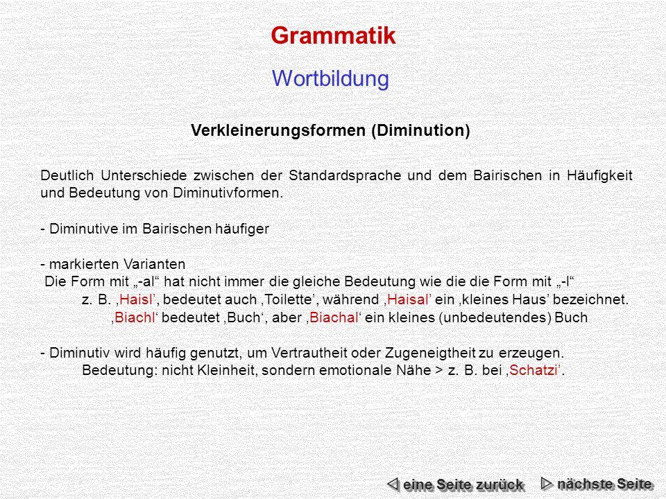 Verkleinerungsformen (Diminution) Deutlich Unterschiede zwischen der Standardsprache und dem Bairischen in Häufigkeit und Bedeutung von Diminutivformen.