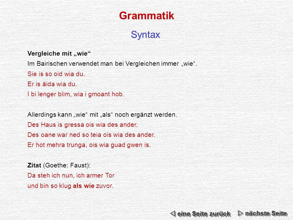 Grammatik Syntax Vergleiche mit wie Im Bairischen verwendet man bei Vergleichen immer wie.