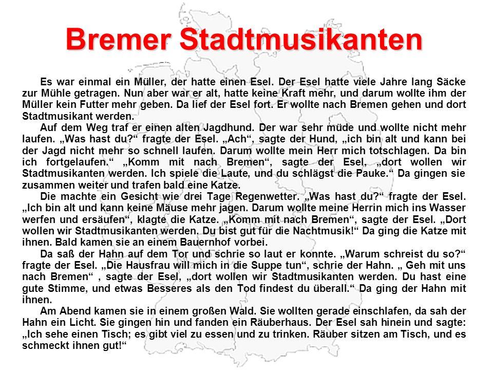 Bremer Stadtmusikanten Es war einmal ein Müller, der hatte einen Esel. Der Esel hatte viele Jahre lang Säcke zur Mühle getragen. Nun aber war er alt,
