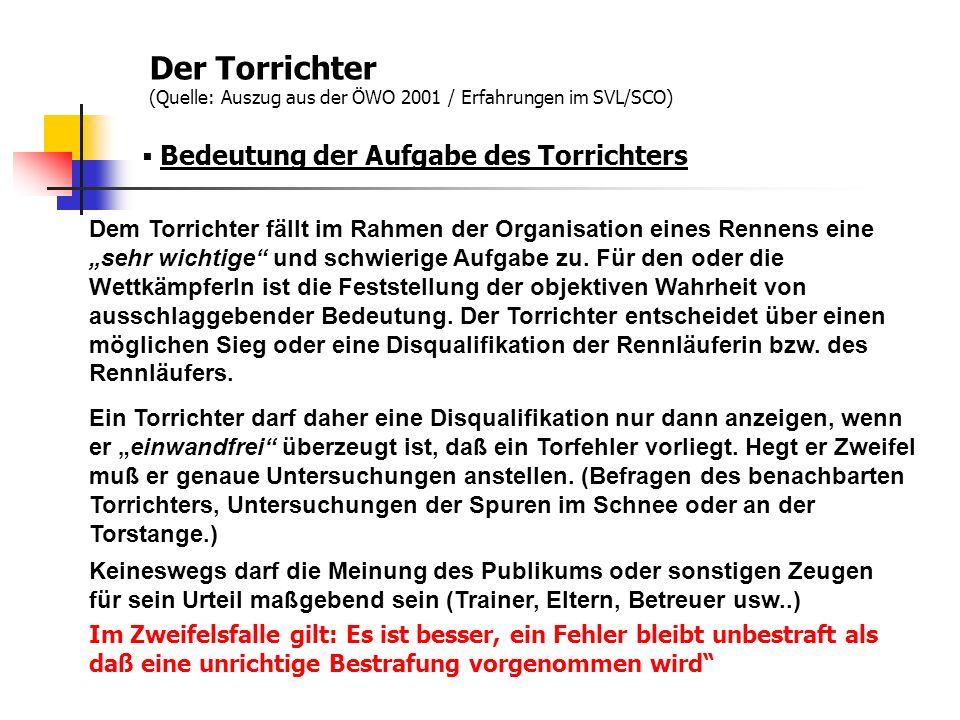 Der Torrichter (Quelle: Auszug aus der ÖWO 2001 / Erfahrungen im SVL/SCO) Aufgaben des Torrichters Klare und gewissenhafte Ausfüllung der Torrichterkarte.