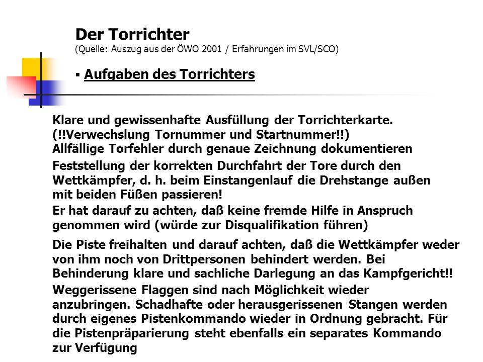 Der Torrichter (Quelle: Auszug aus der ÖWO 2001 / Erfahrungen im SVL/SCO) Aufgaben des Torrichters Nach Beendigung des Rennens bzw.