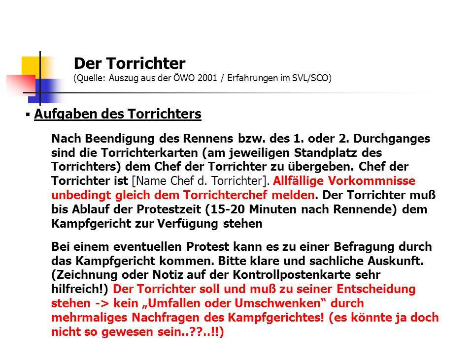 Der Torrichter (Quelle: Auszug aus der ÖWO 2001 / Erfahrungen im SVL/SCO) Auskunftserteilung Der Torrichter muß nur den Mitgliedern des Kampfgerichtes auf Befragen Auskunft erteilen.