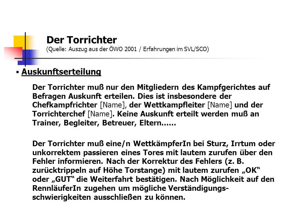Der Torrichter (Quelle: Auszug aus der ÖWO 2001 / Erfahrungen im SVL/SCO) Auskunftserteilung Der Torrichter muß nur den Mitgliedern des Kampfgerichtes