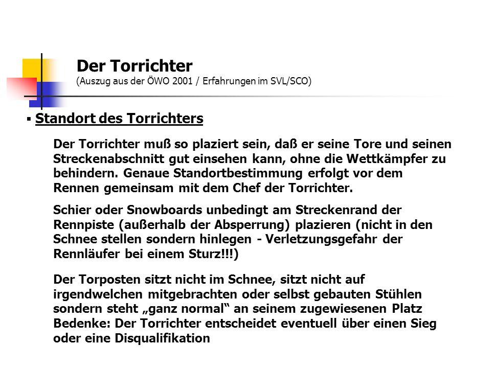 Der Torrichter (Auszug aus der ÖWO 2001 / Erfahrungen im SVL/SCO) Standort des Torrichters Der Torrichter muß so plaziert sein, daß er seine Tore und