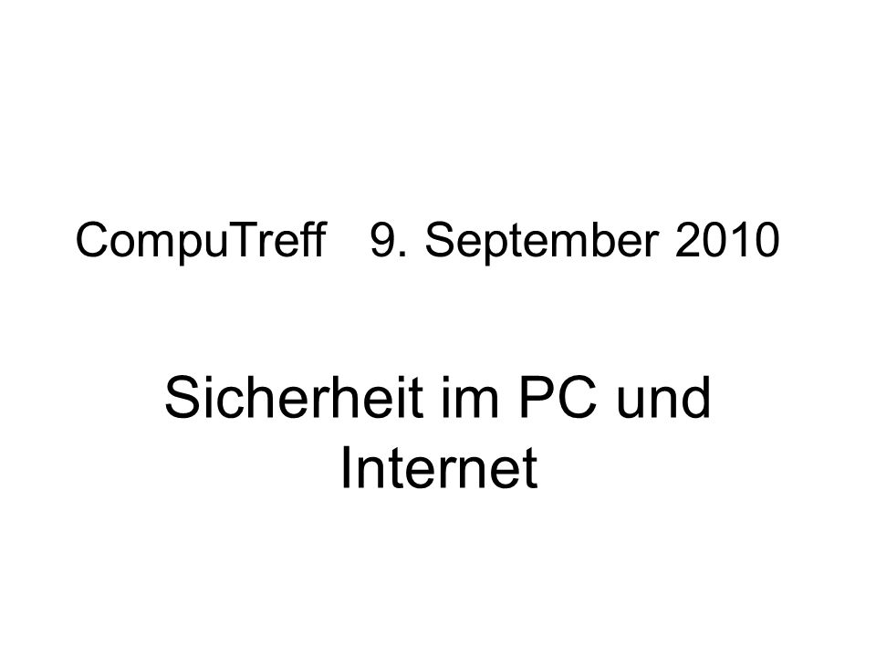 Sicherheit im PC und Internet CompuTreff 9. September 2010