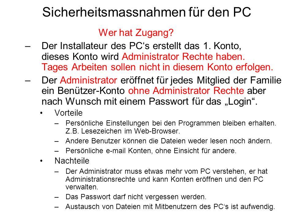 Wer hat Zugang? –Der Installateur des PCs erstellt das 1. Konto, dieses Konto wird Administrator Rechte haben. Tages Arbeiten sollen nicht in diesem K