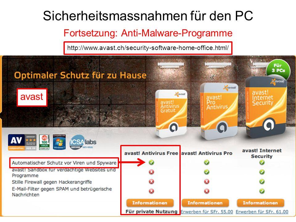 Sicherheitsmassnahmen für den PC Fortsetzung: Anti-Malware-Programme http://www.avast.ch/security-software-home-office.html/ avast