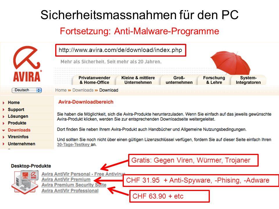 Sicherheitsmassnahmen für den PC Fortsetzung: Anti-Malware-Programme http://www.avira.com/de/download/index.php Gratis: Gegen Viren, Würmer, Trojaner