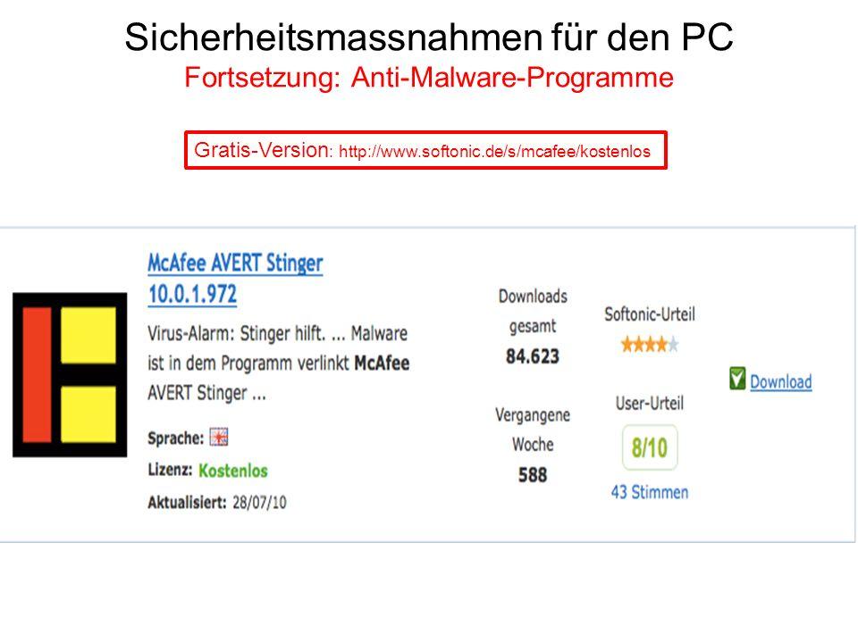 Sicherheitsmassnahmen für den PC Fortsetzung: Anti-Malware-Programme Gratis-Version : http://www.softonic.de/s/mcafee/kostenlos