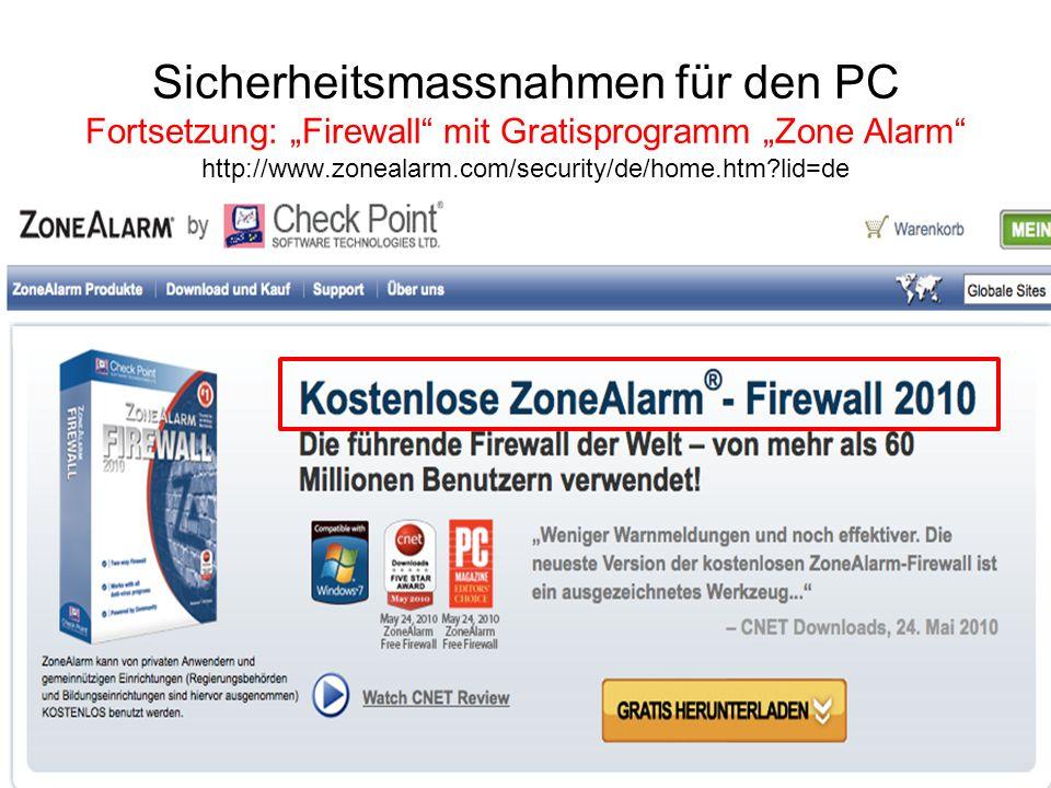 Sicherheitsmassnahmen für den PC Fortsetzung: Firewall mit Gratisprogramm Zone Alarm http://www.zonealarm.com/security/de/home.htm?lid=de
