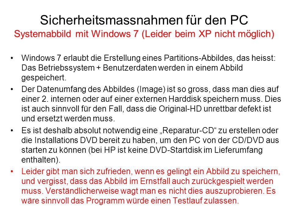 Sicherheitsmassnahmen für den PC Systemabbild mit Windows 7 (Leider beim XP nicht möglich) Windows 7 erlaubt die Erstellung eines Partitions-Abbildes,