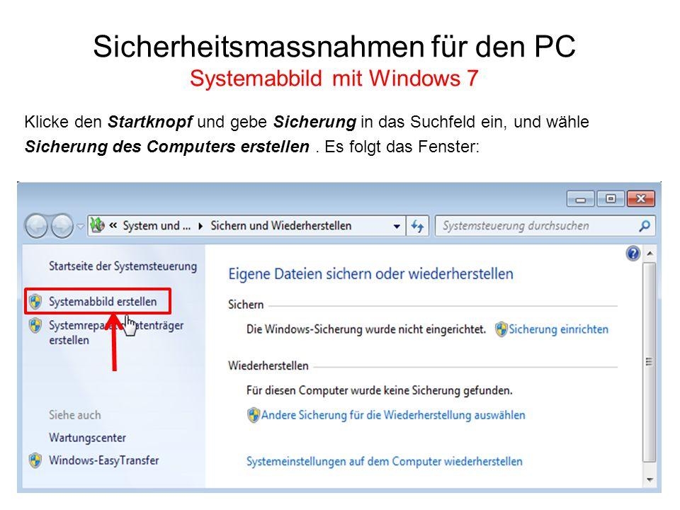 Sicherheitsmassnahmen für den PC Systemabbild mit Windows 7 Klicke den Startknopf und gebe Sicherung in das Suchfeld ein, und wähle Sicherung des Comp