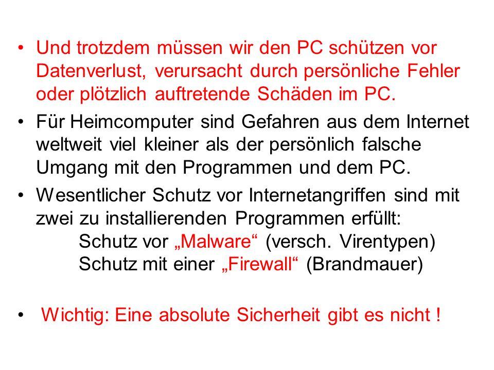 Sicherheitsmassnahmen für den PC Fortsetzung: Anti-Malware-Programme http://www.avira.com/de/download/index.php Gratis: Gegen Viren, Würmer, Trojaner CHF 31.95 + Anti-Spyware, -Phising, -Adware CHF 63.90 + etc