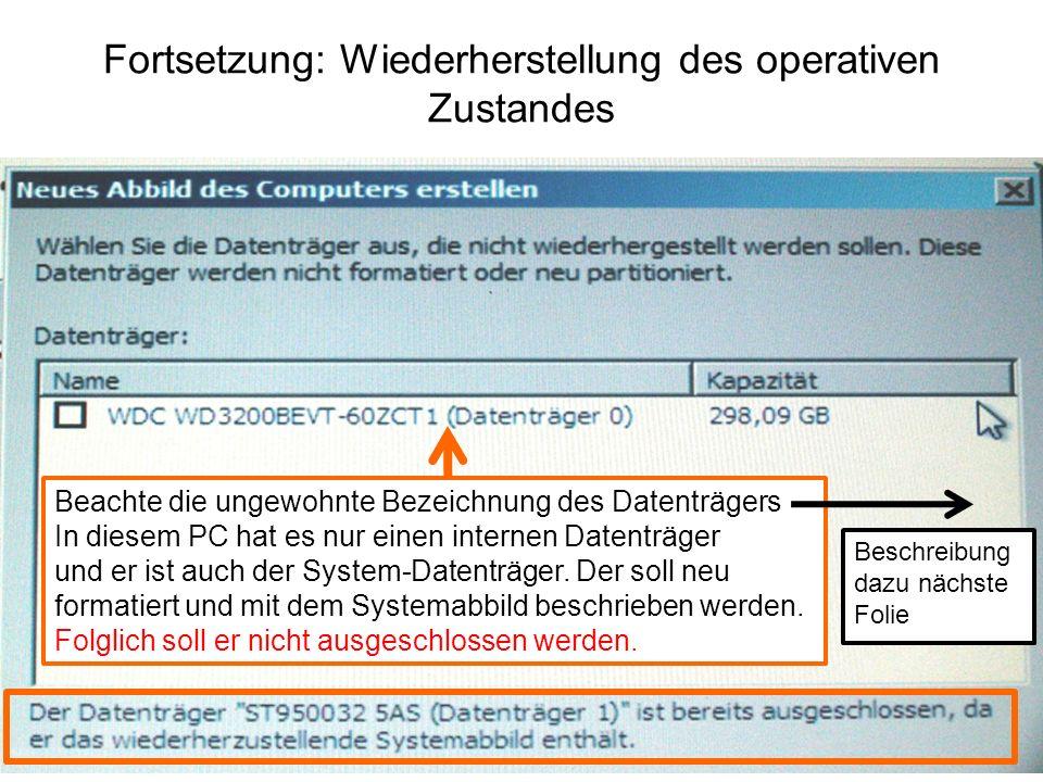 Fortsetzung: Wiederherstellung des operativen Zustandes Beachte die ungewohnte Bezeichnung des Datenträgers In diesem PC hat es nur einen internen Dat
