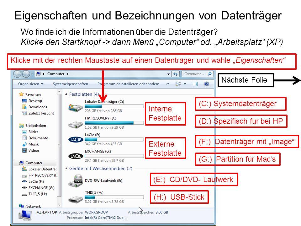 Eigenschaften und Bezeichnungen von Datenträger Wo finde ich die Informationen über die Datenträger? Klicke den Startknopf -> dann Menü Computer od. A