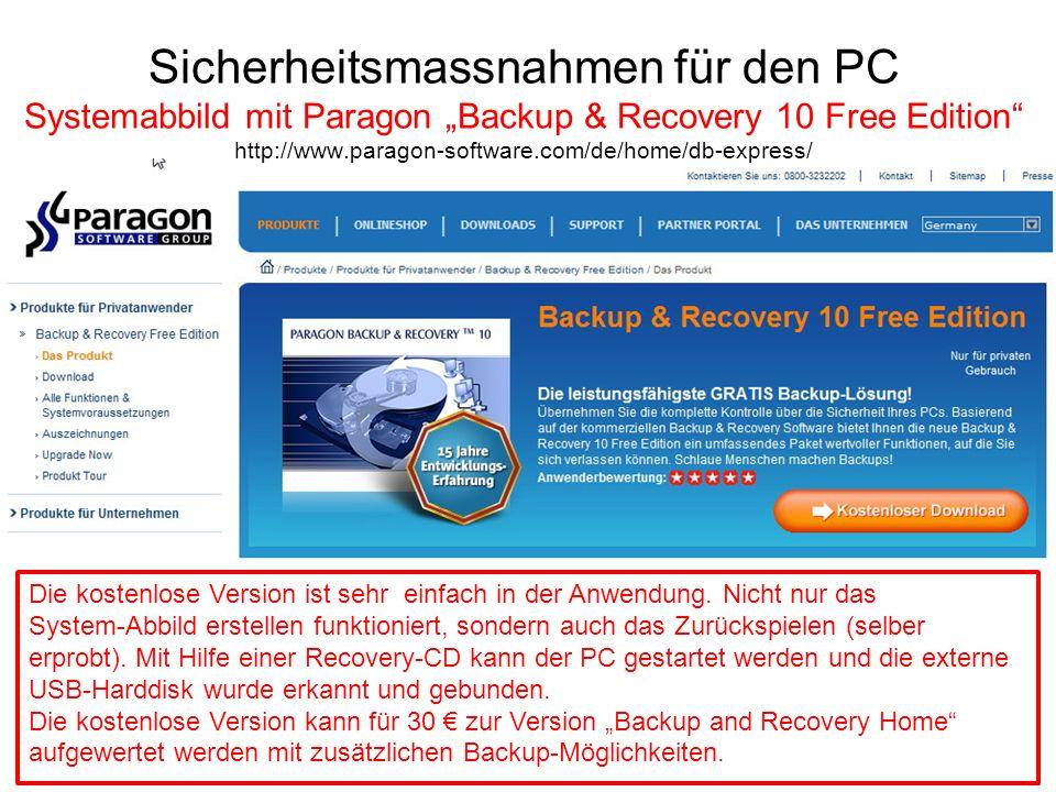Sicherheitsmassnahmen für den PC Systemabbild mit Paragon Backup & Recovery 10 Free Edition http://www.paragon-software.com/de/home/db-express/ Die ko