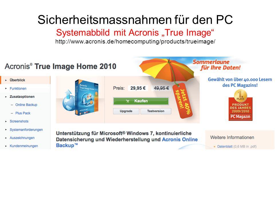 Sicherheitsmassnahmen für den PC Systemabbild mit Acronis True Image http://www.acronis.de/homecomputing/products/trueimage/