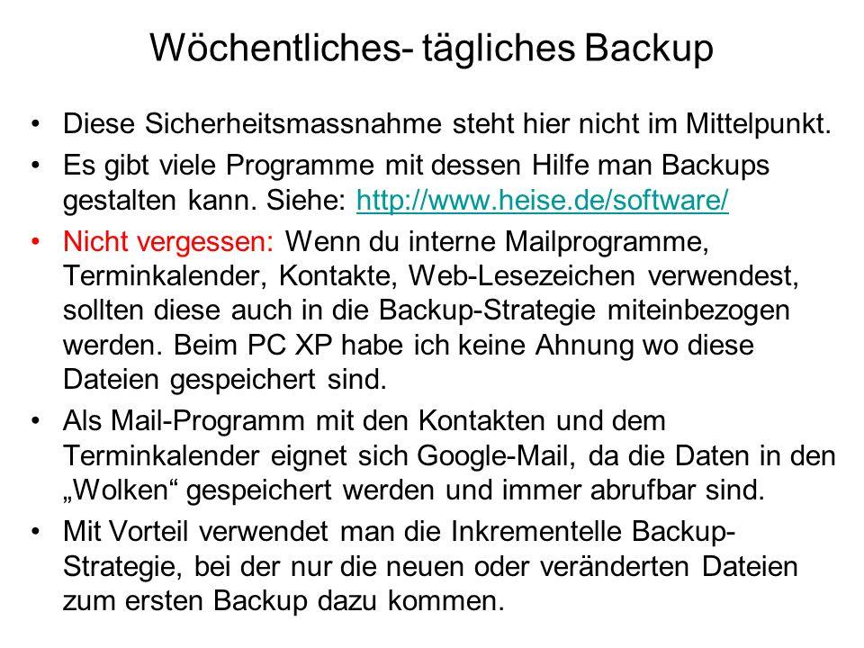 Wöchentliches- tägliches Backup Diese Sicherheitsmassnahme steht hier nicht im Mittelpunkt. Es gibt viele Programme mit dessen Hilfe man Backups gesta